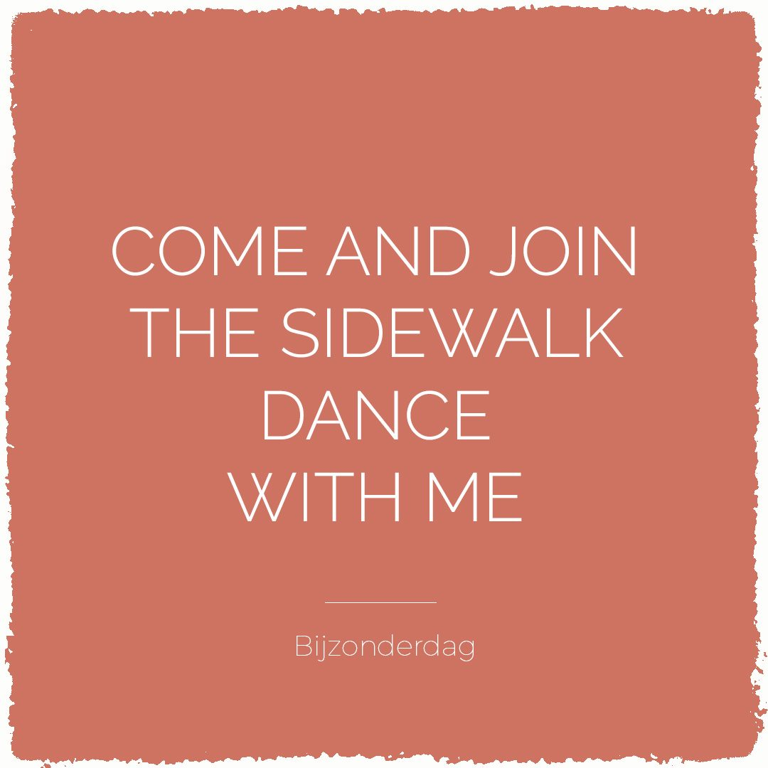 Come and join the sidewalk dance with me | Bijzonderdag